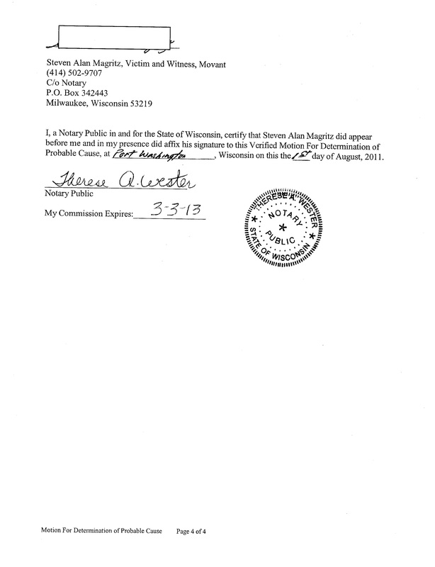 OzaukeeMOB.org, I, a Notary Public in and for the State of Wisconsin, certify that Steven Alan Magritz did appear before me and in my presence did affix his signature to this Verified Motion For Determination of Probable Cause, at Port Washington, Wisconsin on this the 1st day of August, 2011.  Therese A. Webster, Notary Public, also a deputy clerk at the Ozaukee County Circuit Court