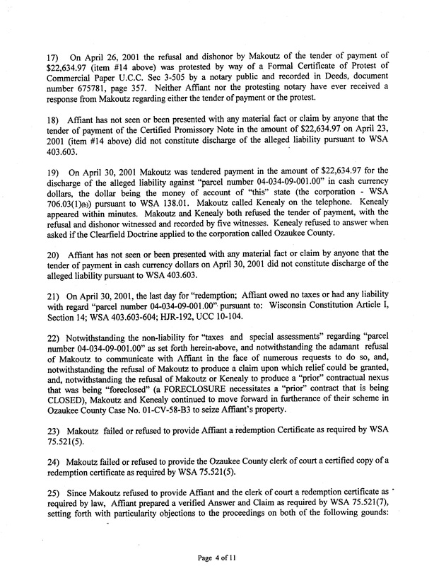 OzaukeeMOB.org, On April 26, 2001 the refusal and dishonor by Makoutz of the tender of payment of $22,634.97 (item #14 above) was protested by way of a Formal Certificate of Protest of Commercial Paper U.C.C. Sec 3-505 by a notary public and recorded in Deeds, document number 675781, page 357. Neither Affiant nor the protesting notary have ever received a response from Makoutz regarding either the tender of payment or the protest. Affiant has not seen or been presented with any material fact or claim by anyone that the tender of payment of the Certified Promissory Note in the amount of $22,634.97 on April 23, 2001 (item #14 above) did not constitute discharge of the alleged liability pursuant to WSA 403.603. On April 30, 2001 Makoutz was tendered payment in the amount of $22,634.97 for the discharge of the alleged liability against
